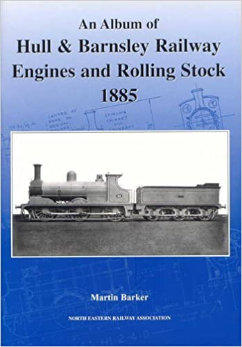 An Album of Hull & Barnsley Engines and Rolling Stock, 1885: Amazon