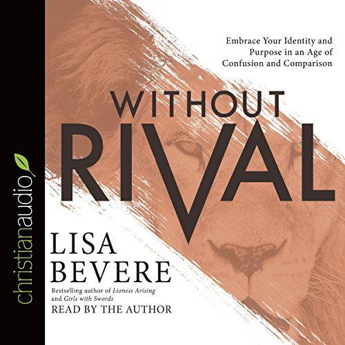 Without Rival: Incomparably Made, Uniquely Loved, Powerfully Purposed Audiobook [Free Download by Trial] thumbnail