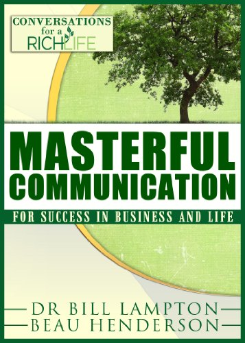 Masterful Communication - For Success In Business and Life (Conversations For A Rich Life)
