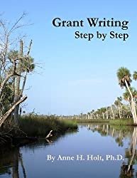 Grant Writing Step By Step: A Simple, straightforward guidebook for getting the money you need.