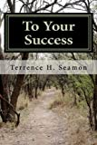 To Your Success, Terrence Seamon, 1470000911