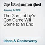 The Gun Lobby's Con Game Will Come to an End | E.J. Dionne Jr.