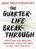 img - for The Quarter-Life Breakthrough: Invent Your Own Path, Find Meaningful Work, and Build a Life That Matters book / textbook / text book
