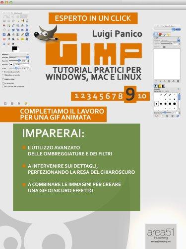GIMP. Tutorial pratici per Windows, Mac e Linux. Livello 9 (Esperto in un...