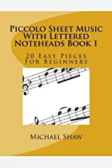 Piccolo Sheet Music With Lettered Noteheads Book 1: 20 Easy Pieces For Beginners (Volume 1) Paperback