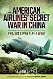 img - for American Airlines' Secret War in China: Project Seven Alpha, WWII book / textbook / text book