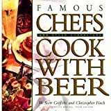 Famous Chefs (And Other Characters) Cook with Beer, W. Scott Griffiths and Christopher Finch, 0385480415