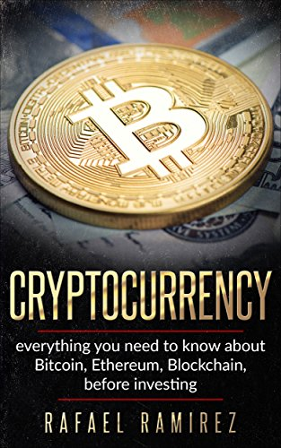Cryptocurrency : Everything you need to know about Bitcoin, Ethereum,Blockchain, before investing in it