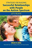 Let's Relate on the Autism Spectrum, Brian R. King, 1849058563
