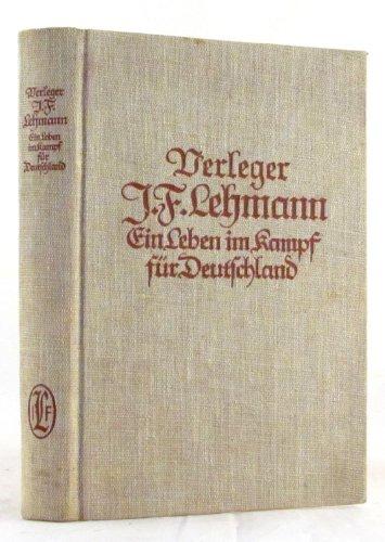 VERLEGER J. F. LEHMANN, EIN LEBEN IM KAMPF FÜR DEUTSCHLAND, LEBENSLAUF UND BRIEFE