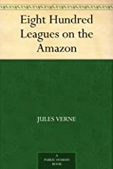 Eight Hundred Leagues on the Amazon Kindle Edition
