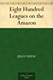 Eight Hundred Leagues on the Amazon (免费公版书) (English Edition)