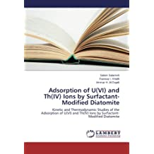 Adsorption of U(VI) and Th(IV) Ions by Surfactant-Modified Diatomite: Kinetic and Thermodynamic Studies of the Adsorption of U(VI) and Th(IV) Ions by Surfactant-Modified Diatomite