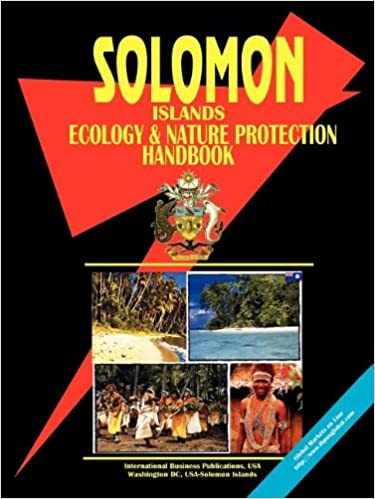 Solomon Islands Ecology and Nature Protection Handbook (World Business, Investment and Government Library)