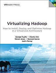 Virtualizing Hadoop: How to Install, Deploy, and Optimize Hadoop in a Virtualized Architecture (VMware Press Technology)