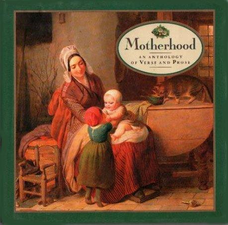 Motherhood: An Anthology of Verse and Prose (Gift Series)