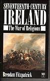 Seventeenth-century Ireland: The War of Religions (New Gill History of Ireland)
