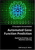 Automated Gene Function Prediction- Applying Ontology and MacHine Learning, Vinayagam Arunachalam, 3836421577
