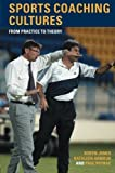 img - for Sports Coaching Cultures: From Practice to Theory book / textbook / text book