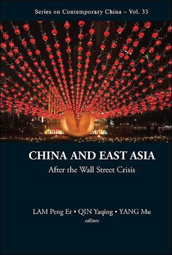 China and East Asia: After the Wall Street Crisis (Series on Contemporary China)Vol 33