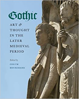 Gothic Art and Thought in the Later Medieval Period: Essays in Honor of Willibald Sauerländer (The Index of Christian Art)