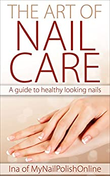 The Art of Nail Care: A guide to healthy looking nails by [Mynailpolishonline, Ina]