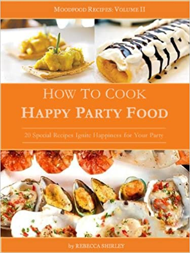 GoodReads e-Books collections How to Cook Happy Party Food (Mood Food Book 2) (Suomalainen kirjallisuus) PDF DJVU B00B6SSAES