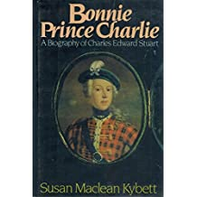 Bonnie Prince Charlie: A Biography of Charles Edward Stuart