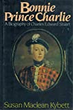 Bonnie Prince Charlie: A biography of Charles Edward Stuart
