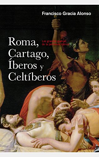 Descargar Libro Roma, Cartago, Iberos Y Celtiberos Francisco Gracia Alonso