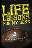 Life Lessons for My Sons, Kevin Jackson, 1492104205