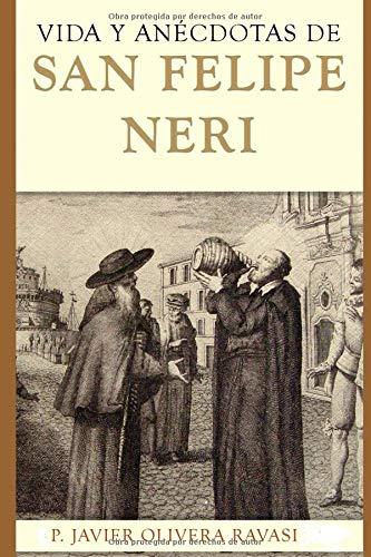 Vida y anécdotas de San Felipe Neri  [Olivera Ravasi, Javier Pablo] (Tapa Blanda)