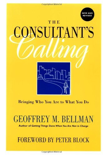 Consultant's Calling: Bringing Who You Are to What You Do: 1st (First) Edition