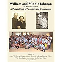 William and Minnie Johnson of Bentley, Kansas: A Picture Book of Ancestors and Descendants