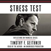 Stress Test: Reflections on Financial Crises Audiobook by Timothy F. Geithner Narrated by Timothy F. Geithner