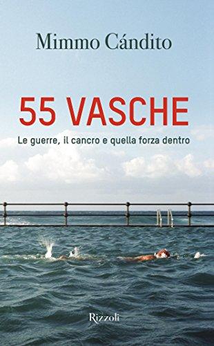 55 vasche: Le guerre, il cancro e quella forza dentro (Italian Edition)