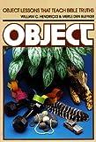 Object Lessons That Teach Bible Truths, William C. Hendricks and Merle D. Bleyker, 0801041724
