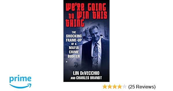 We\'re Going to Win This Thing: The Shocking Frame-up of a Mafia ...