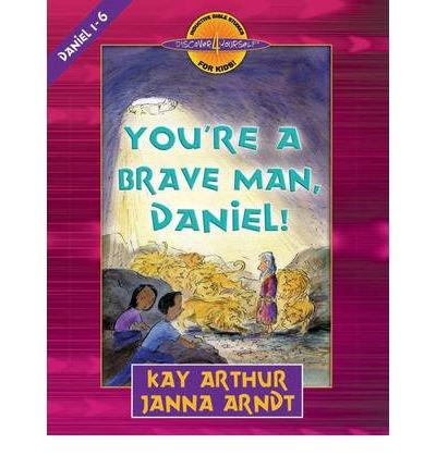 Download [(You're a Brave Man, Daniel!: Daniel 1-6 )] [Author: Kay Arthur] [Jul-2007] ebook