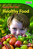 Good For Me: Healthy Food (Time For Kids