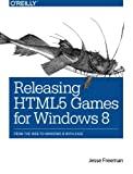 Releasing HTML5 Games for Windows 8: From the Web to Windows 8 with Ease