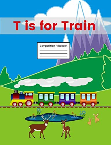(T is for Train Composition Notebook: Primary Story Journal | Grades K-2 Exercise Book | Write and Draw Pages with Picture Space and Dotted Midline)