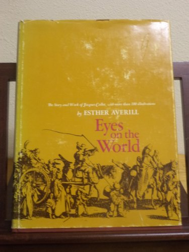 Eyes on the world;: The story & work of Jacques Callot: his gypsies, beggars, festivals,