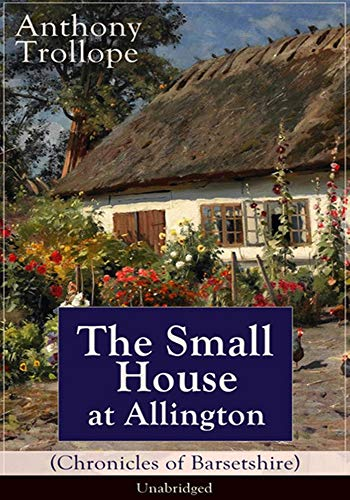The Small House at Allington - (ANNOTATED) Original, Unabridged, Complete, Enriched [Oxford University Press]
