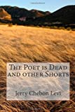 The Poet Is Dead and Other Shorts, Jerry Levi, 1493569368