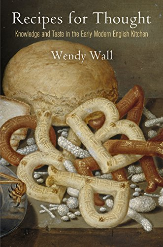 Recipes for Thought: Knowledge and Taste in the Early Modern English Kitchen (Material Texts) by Wendy Wall