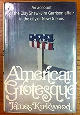 American grotesque;: An account of the Clay Shaw-Jim Garrison affair in the city of New Orleans