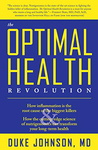 - The Optimal Health Revolution: How Inflammation Is the Root Cause of the Biggest Killers & How the Cutting-Edge Science of Nutrigenomics Can Transform Your Long-Term Health