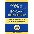 Microsoft Word 2007 2010 2016 Tips Tricks and Shortcuts: Work Faster, Save Time, and Increase Productivity