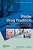 Sterile Drug Products: Formulation, Packaging, Manufacturing and Quality (Drugs and the Pharmaceutical Sciences)